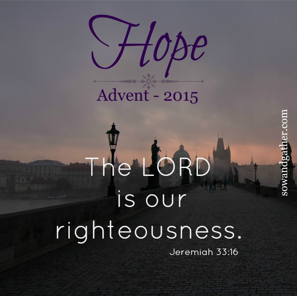 hope-advent-2015-the-lord-is-our-righteousness-sowandgather.com