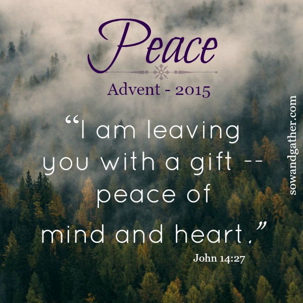 advent2015-peace-john 14:27-I-Am-leaving-you-with-a-gift-peace-of-mind-and-heart