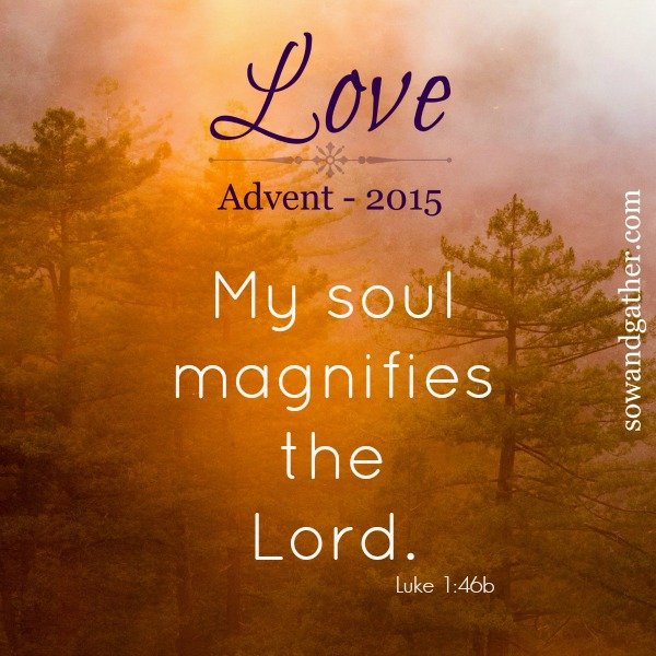 advent-love-my-soul-magnifies-the-lord-sowandgather