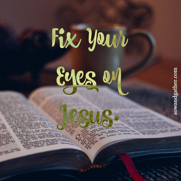 fix-your-eyes-on-Jesus-sowandgather.com