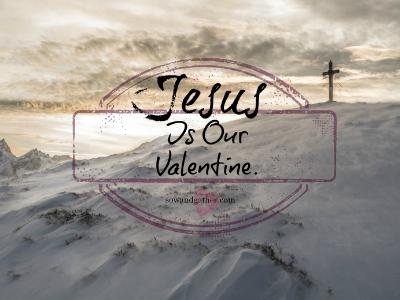 Jesus-Is-Our-Valentine-Sowandgather #love