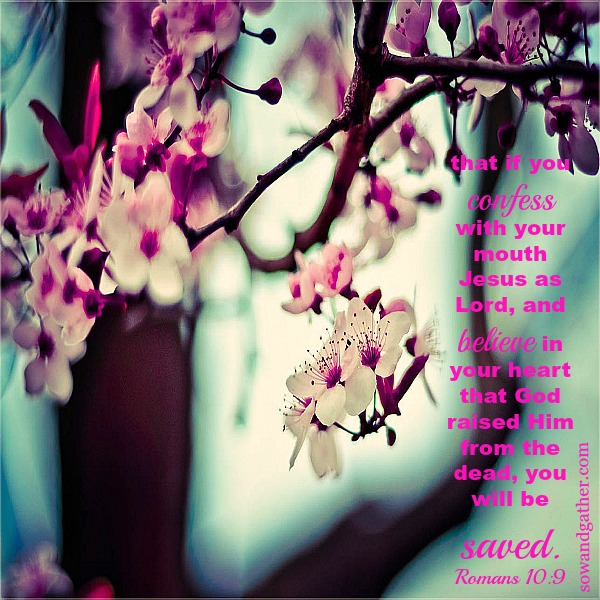 Romans 10:9 #Easter #sowandgather sowandgather.com