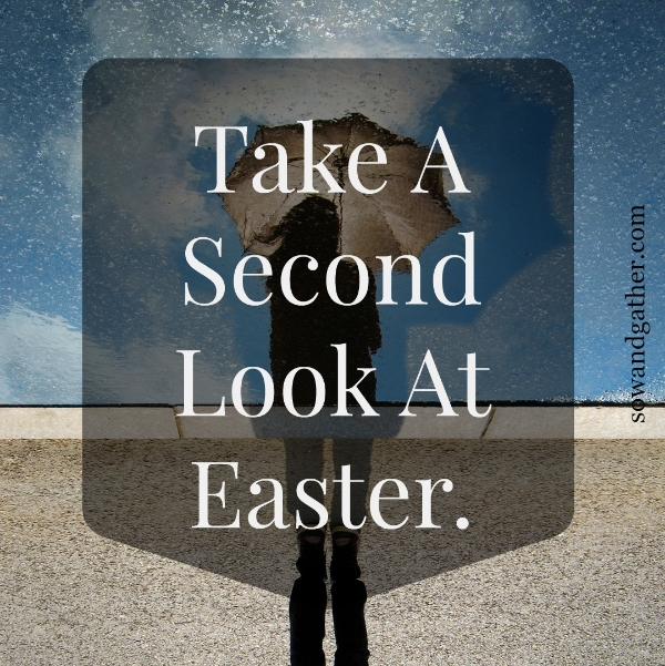 Take-A-Second-Look-At-Easter-He-Is-Risen #sowandgather #Easter www.sowandgather.com