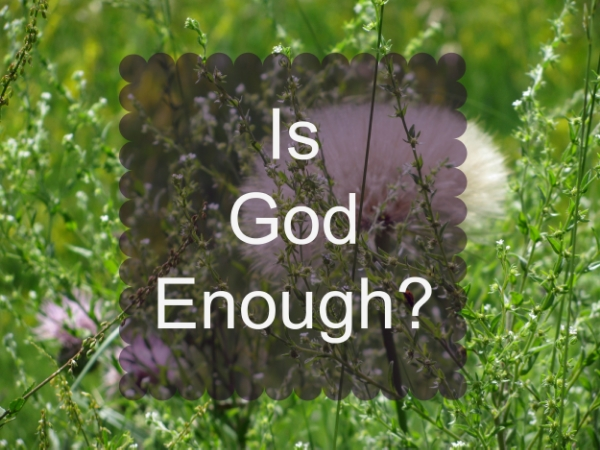 Is-God-Enough #sowandgather #transformation