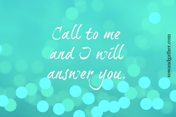 #sowandgather #prayer Call To Me And I Will Answer You. Jeremiah