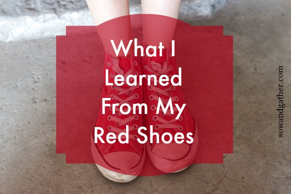 What I Learned From My Red Shoes #sowandgather