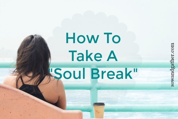 How To Take A Soul Break #meditation #prayer #sowandgather