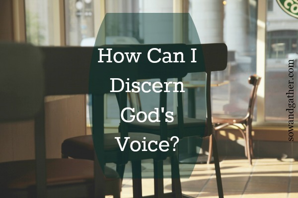 How Can I Discern God's Voice? #prayer #sowandgather