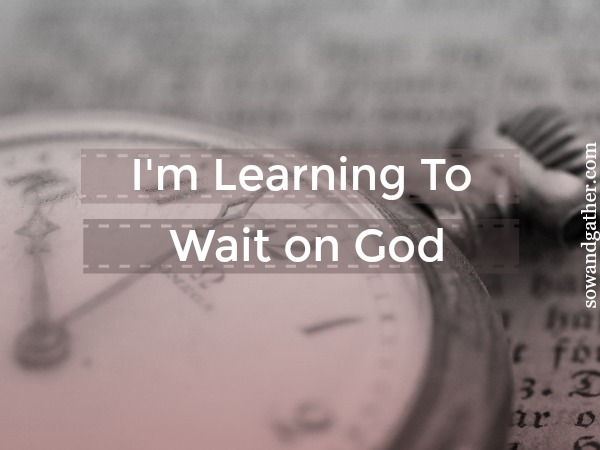 I'm Learning To Wait On God #prayer #sowandgather