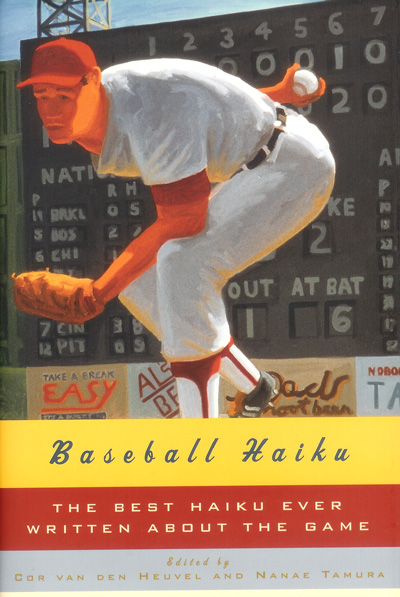 Baseball Haiku: The Best Haiku Ever Written About the Game by by Cor van den Heuvel and Nanae Tamura (W.W. Norton, 2007).