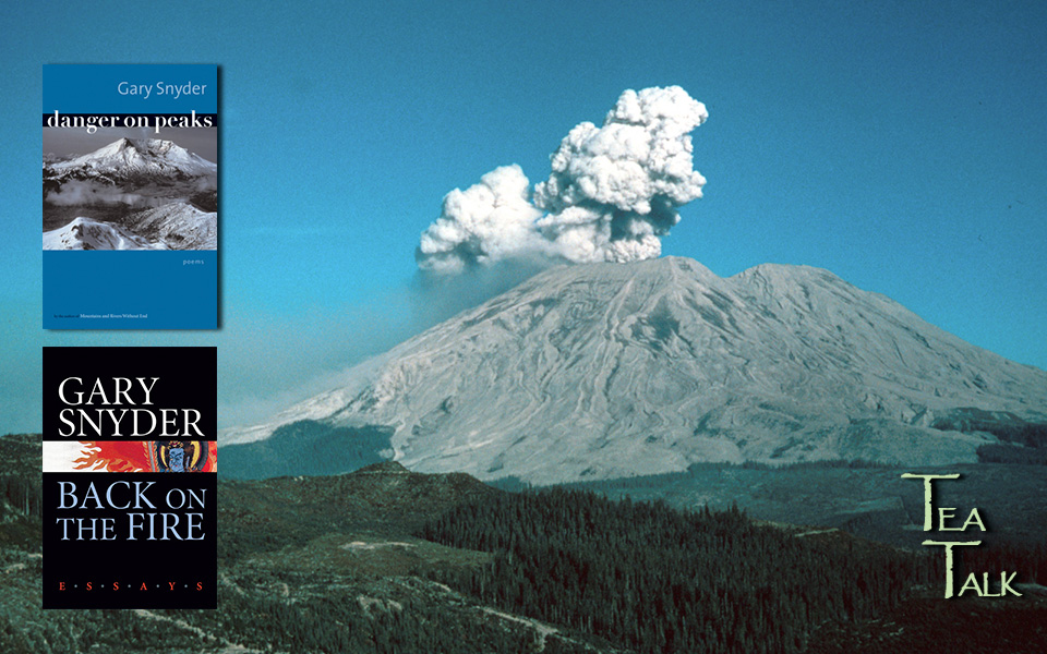 """Tea Talk: Book by Gary Snyder, """"Danger on Peaks"""" and """"Back on the Fire."""""""