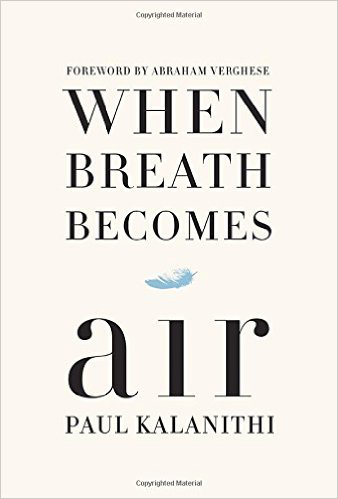 When Breath Becomes Air,  by Paul Kalanithi, pub.Random House, 256 pages.   Photo courtesy of Amazon.
