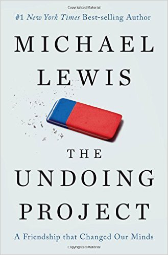 The Undoing Project, by Michael Lewis, pub. Norton & Company, 386 pages.   Photo courtesy of Amazon.
