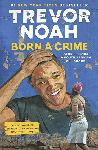 Born a Crime: Stories From a South African Childhood, by Trevor Noah, pub. Spiegel & Grau, 304 pages .    Photo courtesy of Amazon.