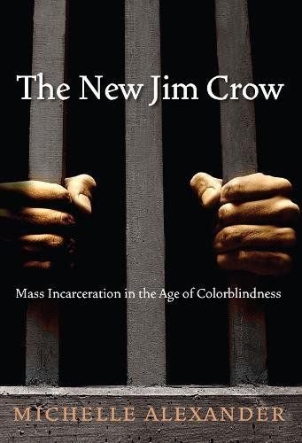 The New Jim Crow: Mass Incarceration in the Age of Colorblindness, by Michelle Alexander, pub. The New Press, 336 pages.   Photo courtesy of Amazon.