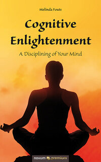 Here's the link to my book:  https://www.amazon.com/Cognitive-Enlightenment-Disciplining-Your-Mind/dp/1642680885/ref=sr_1_1?keywords=cognitive+enlightenment+by+melinda+Fouts&qid=1571001050&sr=8-1