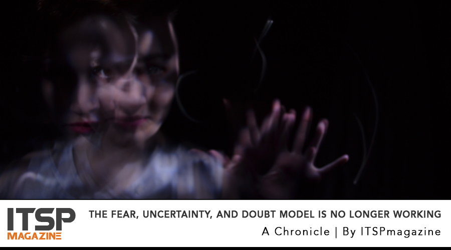 The fear, uncertainty, and doubt Model is no longer working.jpg