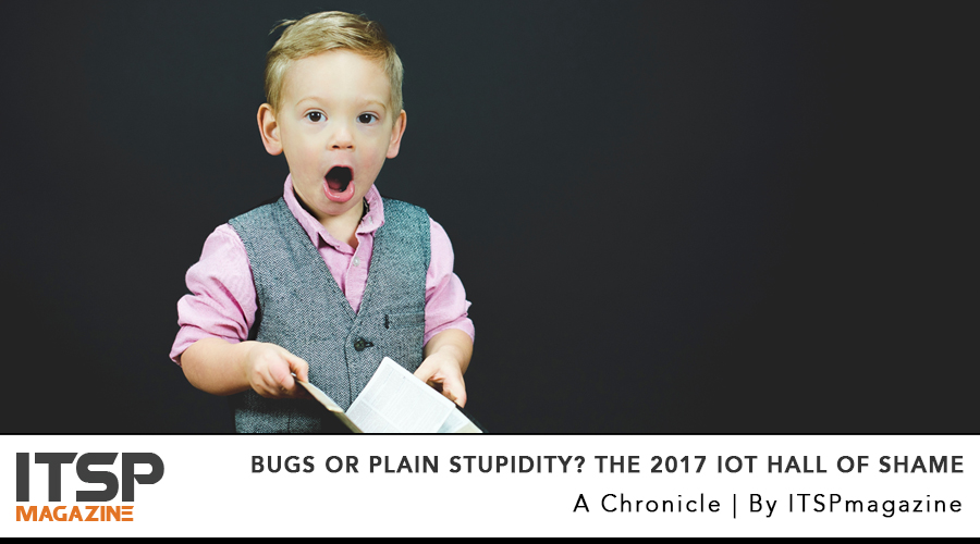 Bugs Or Plain Stupidity? The 2017 IoT Hall Of Shame.jpg