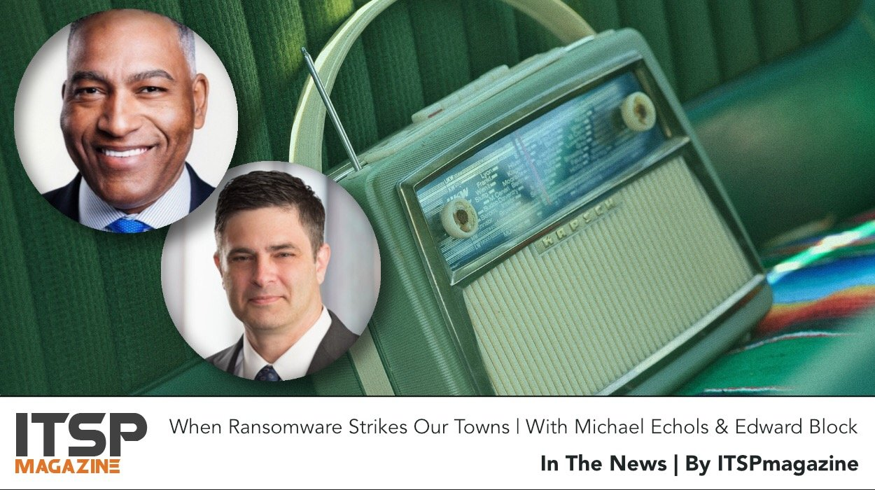 When Ransomware Strikes Our Towns | An In The News Dialogue With Michael Echols and Edward Block.jpeg