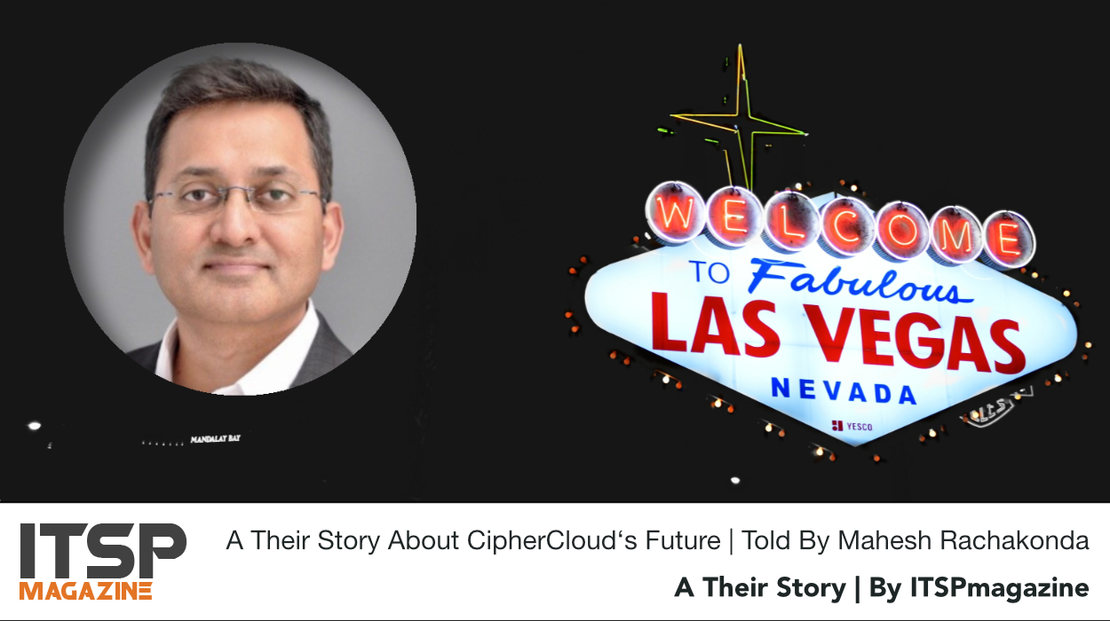 A Their Story About CipherCloud's Future | Told By Mahesh Rachakonda.jpeg