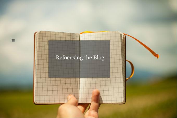 Refocusing the Blog