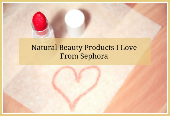 Natural Beauty Products I Love From Sephora | The Tao of Me