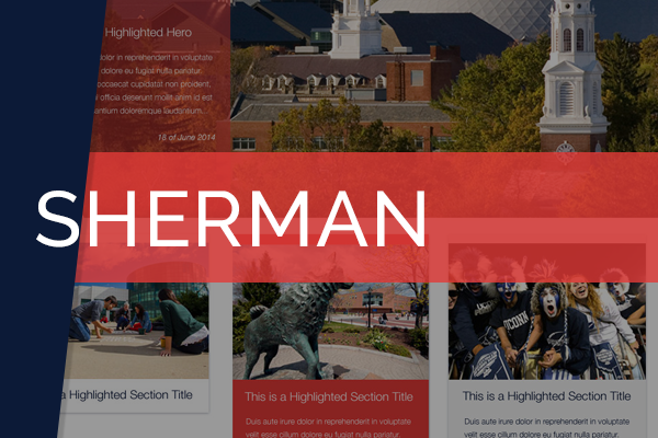 Sherman WordPress Theme   Collaborated with designers and developers on creating a large scale all inclusive theme for the University of Connecticut.