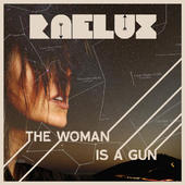 """Raelux """"The Woman Is a Gun"""" 2012"""