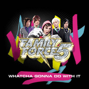 """Family Force 5 """"Whatcha Gonna Do with It"""" 2007"""