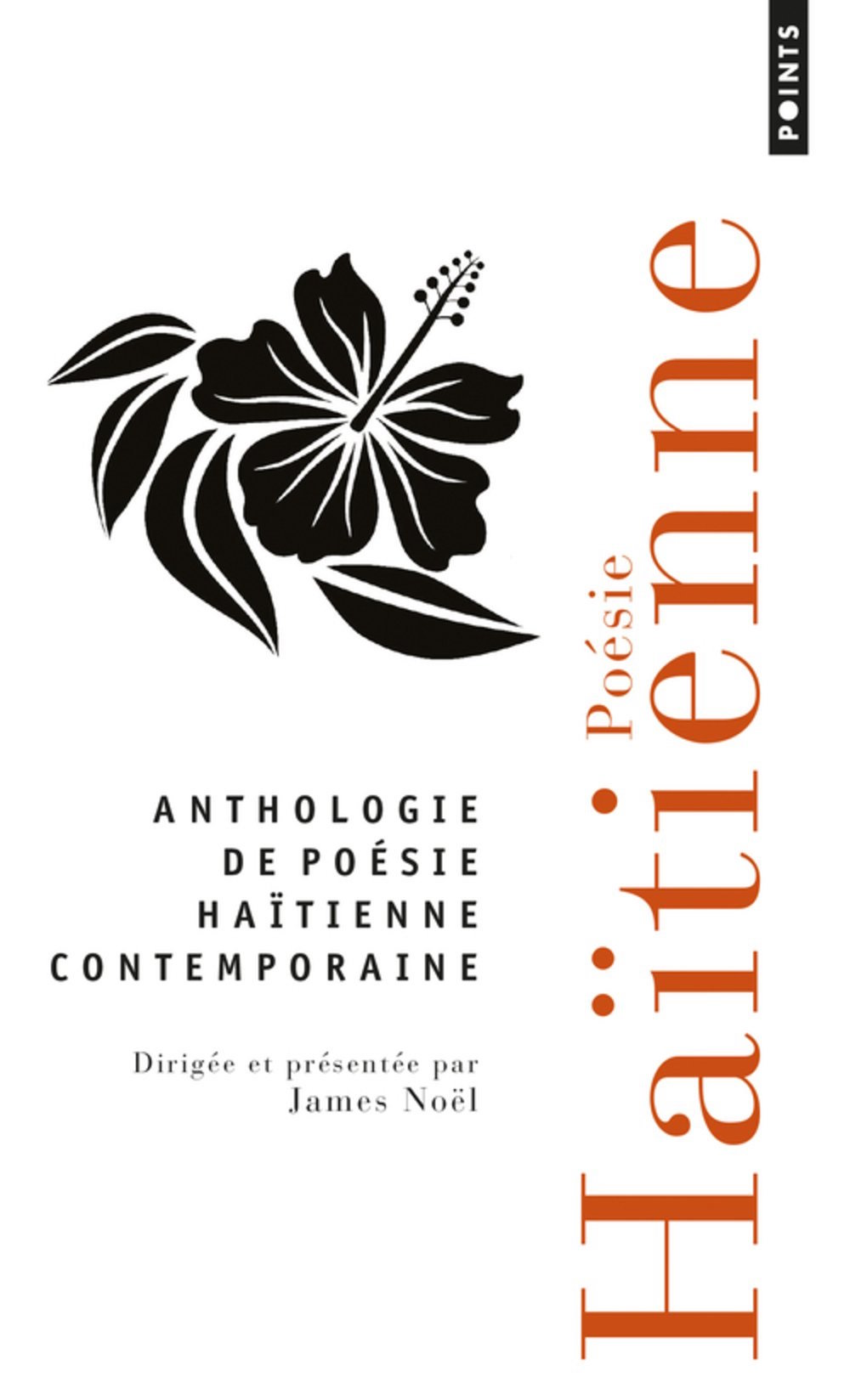 In Haiti, poets are like rap stars. Their wit and sorrows tells us what time it is. James Noel's magnificent   Anthologie de Poésie Haitienne Contemporaine   is a crackling dinner party featuring Haiti's 73 finest poets. Available only in French so far, it's a great, complete guide to the souls of a people seemingly impervious to disasters and rotten luck.
