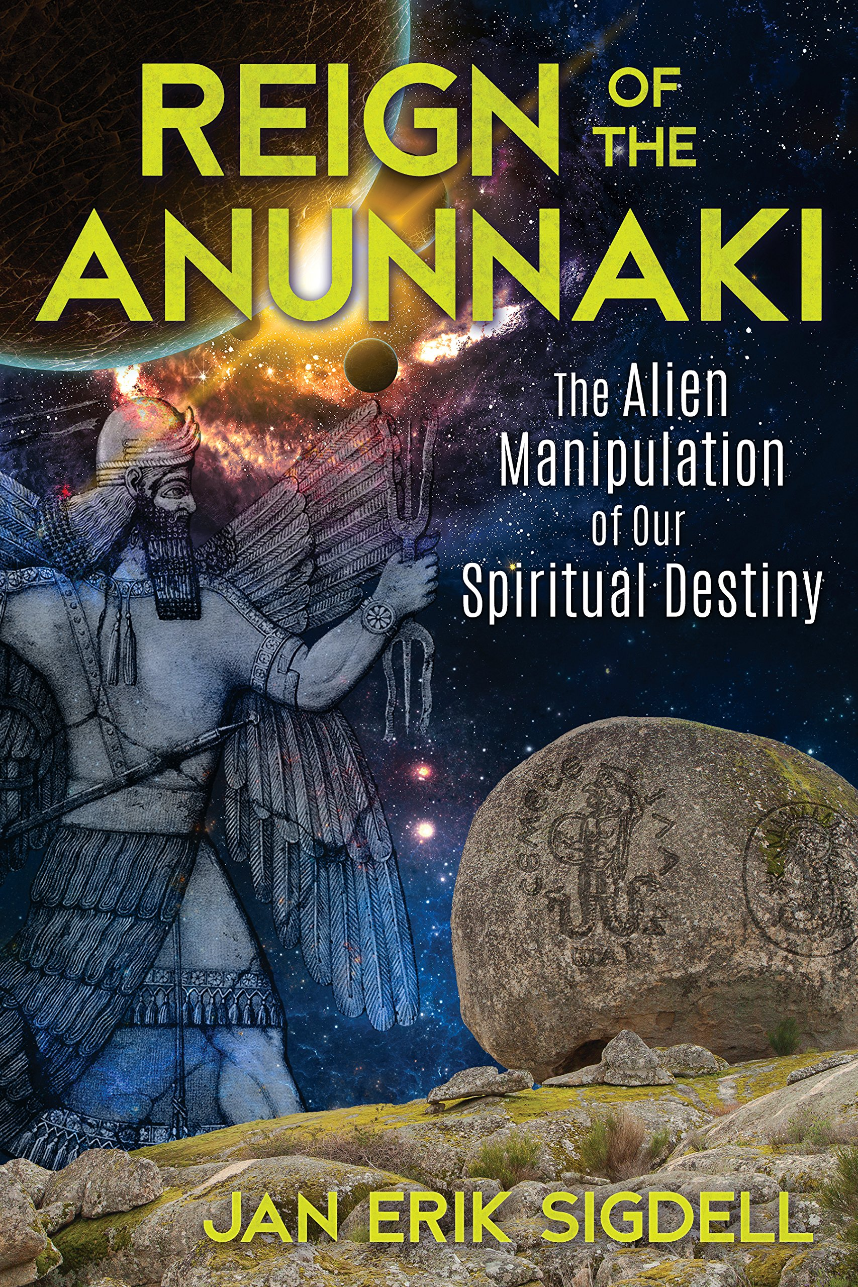 Reign of the Annunaki: The Alien Manipulation of Our Spiritual Destiny