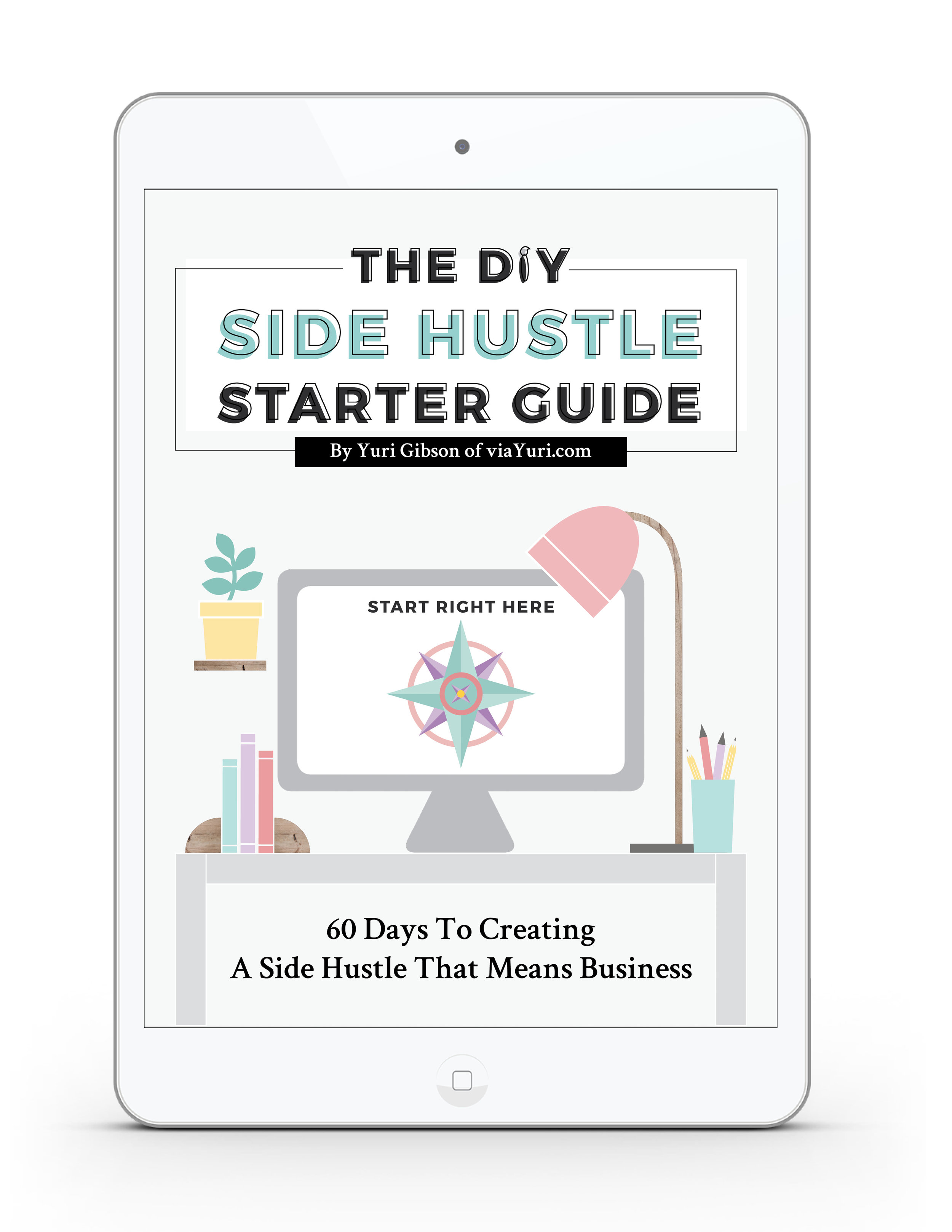 The DIY Side Hustle Starter Guide: 60 Days to Creating a Side Hustle that means Business   from Yuri Gibson of viaYuri.com