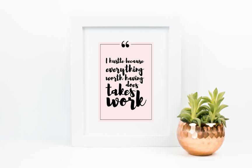 Everything Worth Having Takes Work Pink Print | viaYuri.com