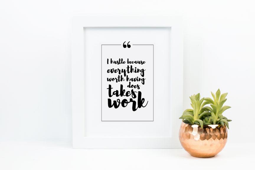 Everything Worth Having Takes Work Print | viaYuri.com