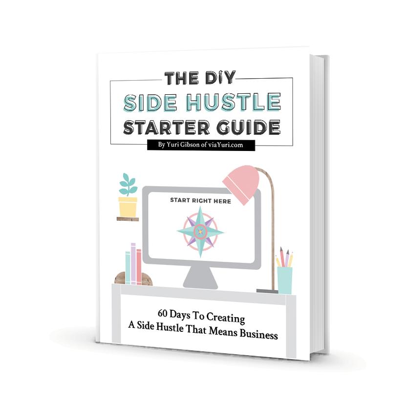 The DIY Side Hustle Starter Guide by Yuri Gibson of viaYuri.com
