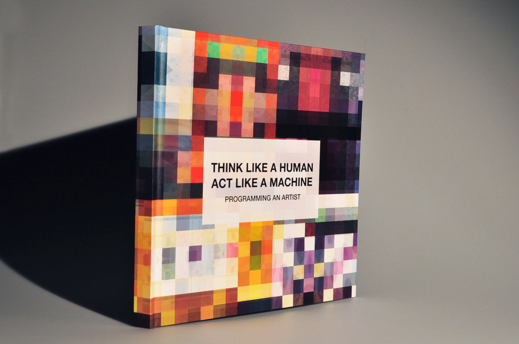 "Think Like a Human Act Like a Machine: Programming an Artist , 12""x12"", Book, Mallory Donen, 2017"