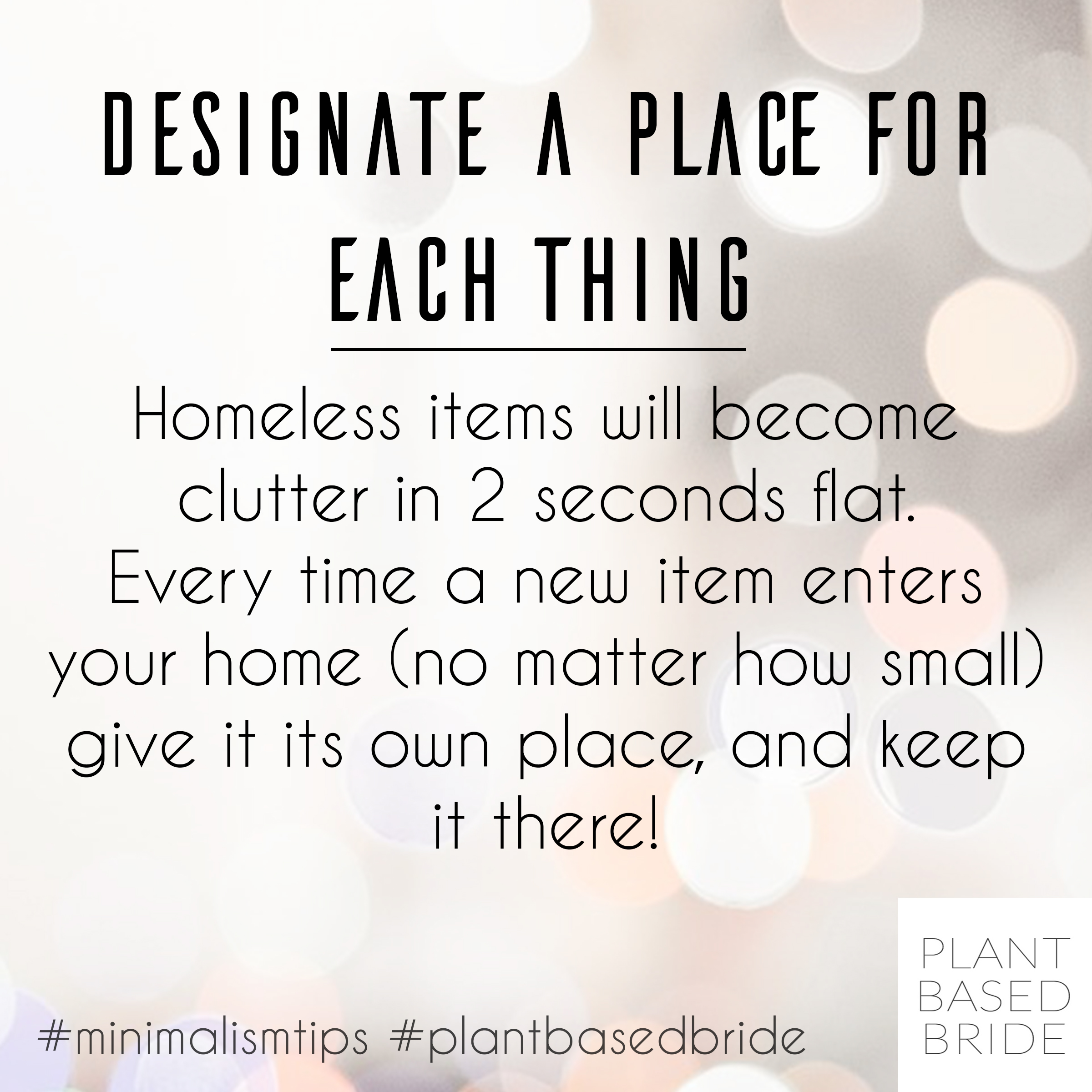Ever wonder why clutter builds so quickly?  Try designating a place for each thing! #minimalismtips #plantbasedbride #konmari