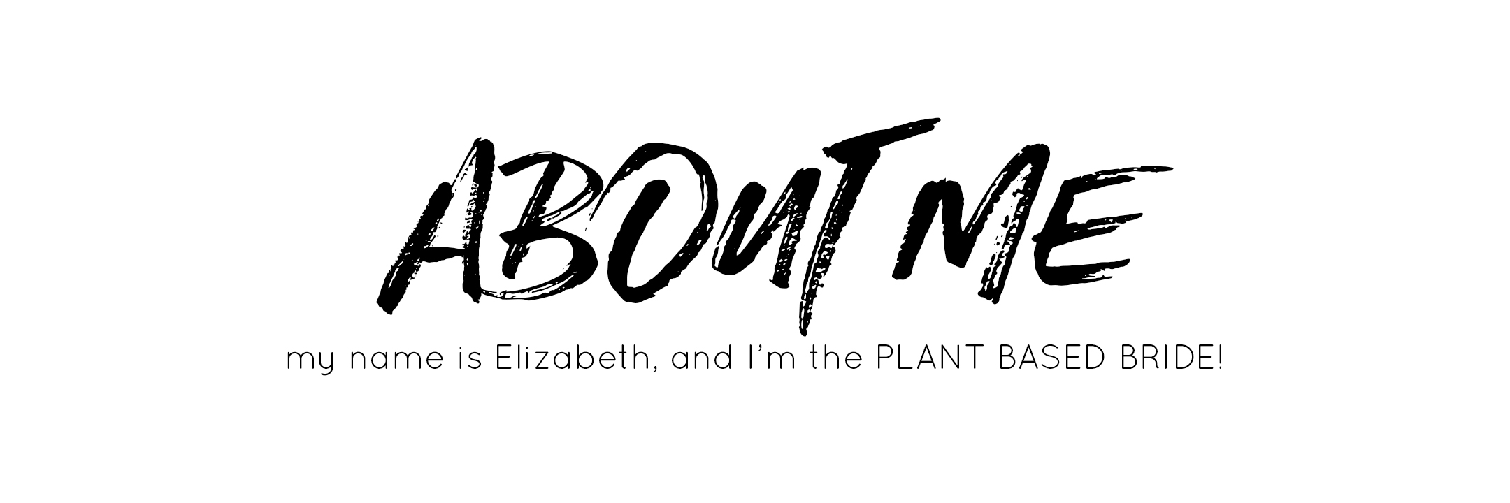 Hi, my name is Elizabeth, and I'm the Plant Based Bride!