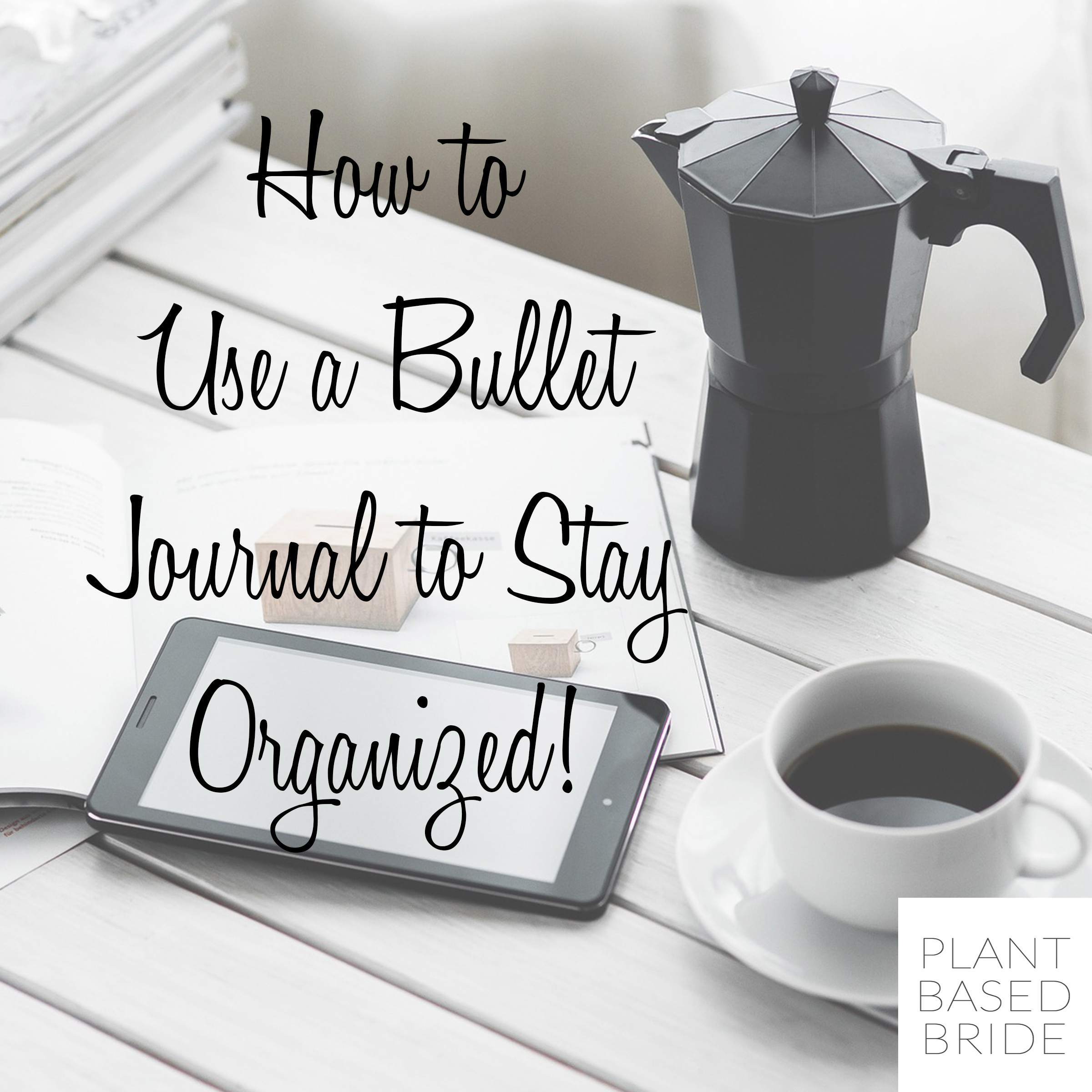 How to use a bullet journal to stay organized! // Welcome to Plant Based Bride!