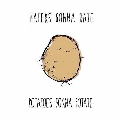 Haters gonna hate, potatoes gonna potate. // The Potato Diet // Plant Based Bride