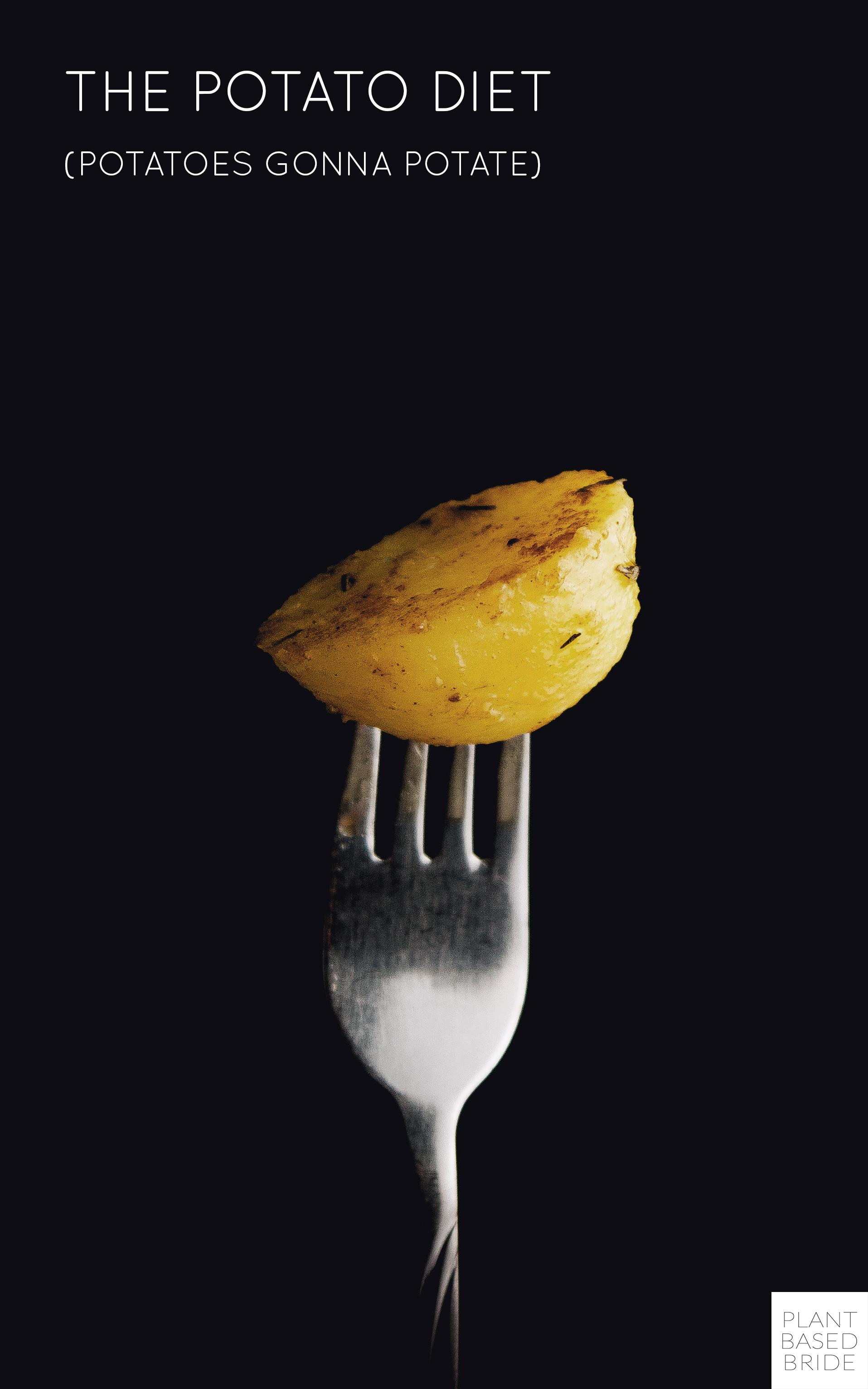 The Potato Cleanse (Potatoes Gonna Potate) // Plant Based Bride