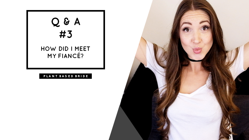 How did I meet my fiance?  Watch the video to find out! // Plant Based Bride