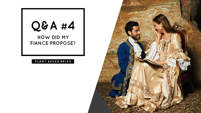 Q&A #4 How Did My Fiance Propose? // Plant Based Bride