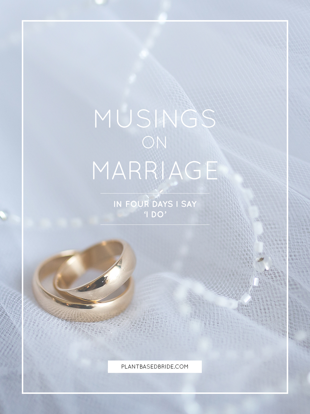 Musings on marriage from a bride four days away from her wedding! // Plant Based Bride