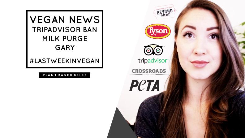 VEGAN NEWS TripAdvisor Ban, Milk Purge, & Gary // #LastWeekInVegan // Plant Based Bride