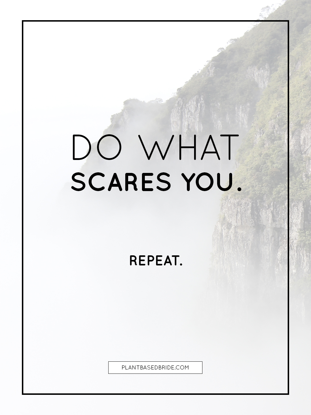 Do What Scares You.  Repeat.