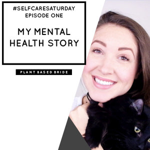#SELFCARESATURDAY Episode 1: My Mental Health Story // Plant Based Bride