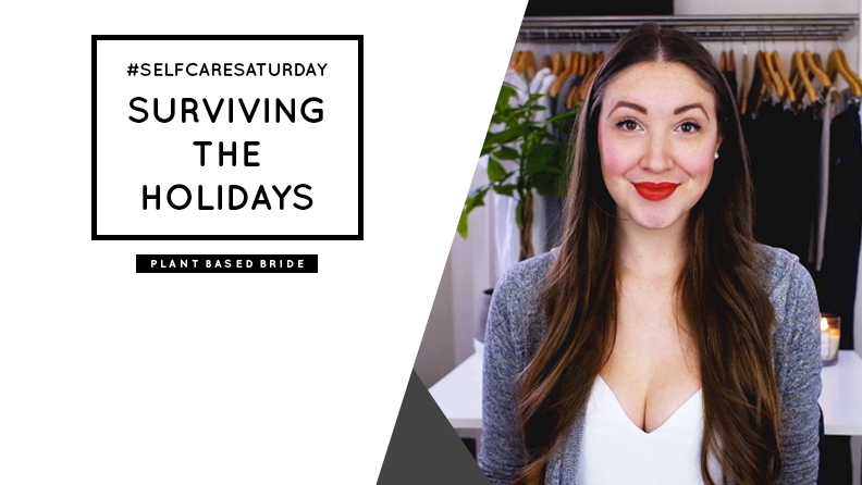 #SelfCareSaturday Episode 3: Surviving The Holidays // Plant Based Bride