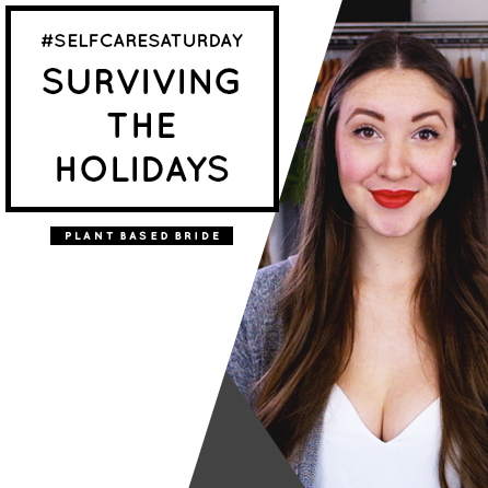 Self Care Saturday Episode 3: Surviving the Holidays // Plant Based Bride
