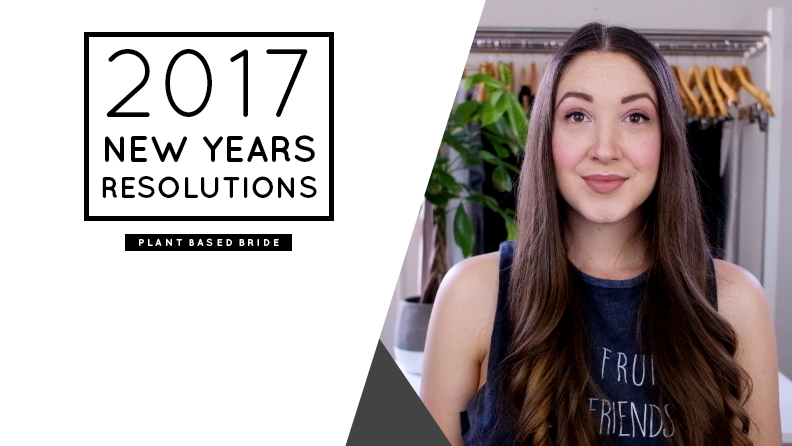 2017 New Years Resolutions // Plant Based Bride